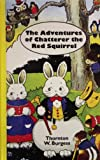 The Adventures of Chatterer the Red Squirrel, Thornton W. Burgess, 0848803760