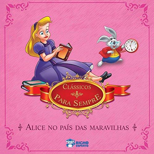 Alice no País das Maravilhas - Coleção Clássicos Para Sempre