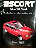 Escort Mks, One, Two, Three, Four : The Development and Competition History, Walton, Jeremy, 0854297766