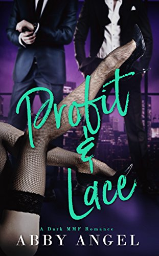 Profit & Lace: A Dark MMF Romance by [Angel, Abby, Angel, Alexis]