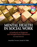 Mental Health in Social Work: A Casebook on Diagnosis and Strengths Based Assessment (DSM 5 Update) (2nd Edition) (Advancing Core Competencies)