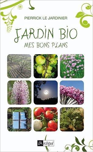 jardin bio mes bons plans 9782809803082 amazoncom books - Jardin Bio