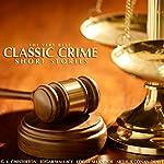 The Very Best Classic Crime Short Stories   Edgar Wallace,G.K. Chesterton,Arthur Conan Doyle