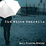 The White Umbrella: Walking with Survivors of Sex Trafficking | Mary Frances Bowley