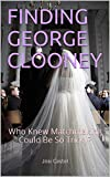 FINDING GEORGE CLOONEY: Who Knew Matchmaking Could Be So Tricky?
