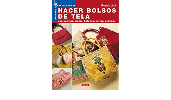 Hacer Bolsos De Tela/ Making Cloth Bags: Con Cuentas, Cintas, Botones, Perlas, Plumas... / With Beads, Ribbons, Buttons, Perals, Plumes... (Tendencias .