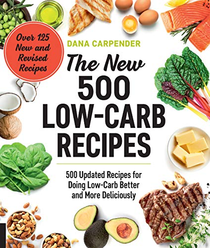 The New 500 Low-Carb Recipes: 500 Updated Recipes for Doing Low-Carb Better and More Deliciously by Dana Carpender