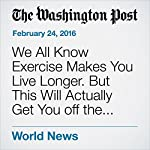 We All Know Exercise Makes You Live Longer. But This Will Actually Get You off the Couch. | David Brown