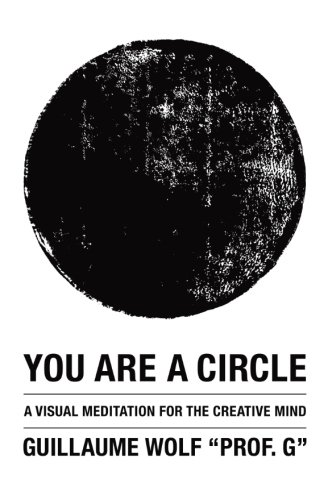 You Are a Circle: A Visual Meditation for the Creative Mind