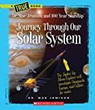Journey Through Our Solar System, Mae Jemison and Dana Meachen Rau, 0531240614