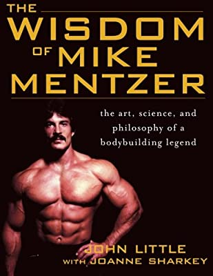 The Wisdom of Mike Mentzer: The Art, Science and Philosophy of a Bodybuilding Legend (NTC Sports/Fitness)