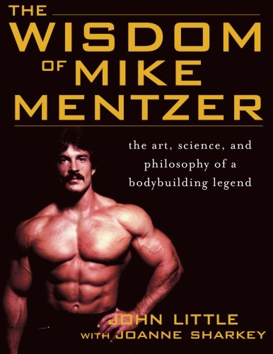 Books : The Wisdom of Mike Mentzer: The Art, Science and Philosophy of a Bodybuilding Legend