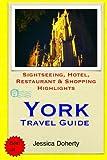 York Travel Guide: Sightseeing, Hotel, Restaurant & Shopping Highlights
