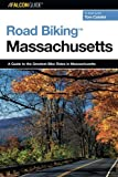 Road Biking™ Massachusetts: A Guide To The Greatest Bike Rides In Massachusetts, First Edition (Road Biking Series)