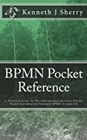 BPMN Pocket Reference: A Practical Guide To The International Business Process Model And Notation Standard BPMN Version 2.0