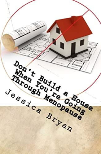 Buy Don\u0027t Build a House When You\u0027re Going Through Menopause: Sane Advice for a Crazy World Book Online at Low Prices in India | Don\u0027t Build a House When ...