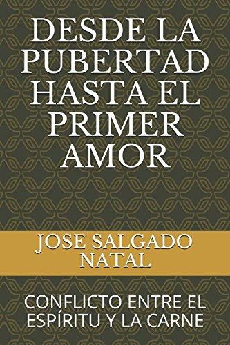 DESDE LA PUBERTAD HASTA EL PRIMER AMOR: CONFLICTO ENTRE EL ESPÍRITU Y LA CARNE (Spanish Edition)