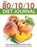 The 80/10/10 Diet Journal: Track Your Progress See What Works: A Must For Anyone On The 80/10/10 Diet