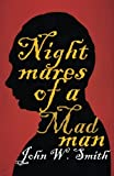 Nightmares of a Madman, John W. Smith, 0989181006