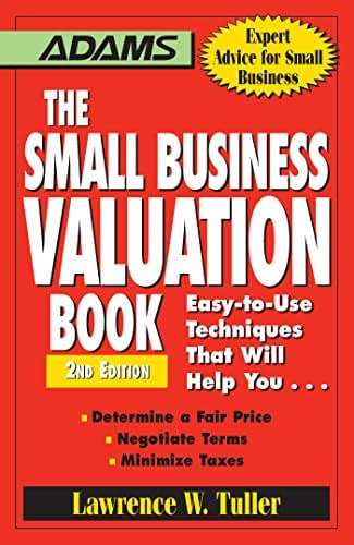 The Small Business Valuation Book: Easy-to-Use Techniques That Will Help You… Determine a fair price, Negotiate Terms, Minimize taxes