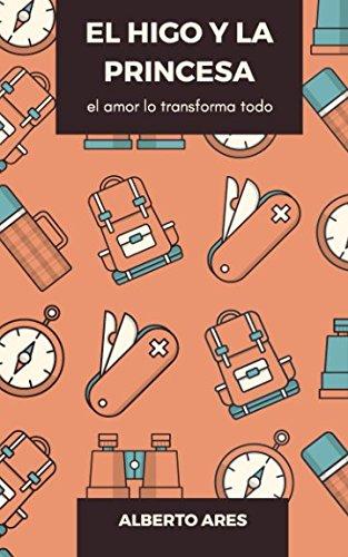 EL HIGO Y LA PRINCESA: El amor lo transforma todo (Spanish Edition) Alberto Ares Mateos