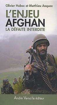 L'enjeu afghan. La défaite interdite par Olivier Hubac