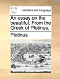 An Essay on the Beautiful from the Greek of Plotinus, Plotinus, 1140977938