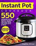 Instant Pot Cookbook: 550 Pressure Cooker Recipes For Quick And Easy Meals For Every Taste Including Keto And Vegan