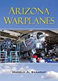 Arizona Warplanes, Harold A. Skaarup, 1450220533