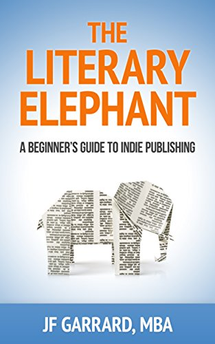 The Literary Elephant: The Beginner's Guide to Indie Publishing