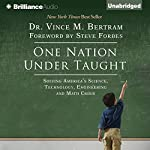 One Nation Under Taught: Solving America's Science, Technology, Engineering & Math Crisis | Vince M. Bertram