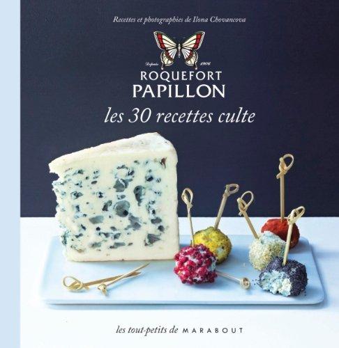 Collectif - Roquefort Papillon : les 30 recettes culte