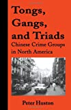 Tongs, Gangs, and Triads, Peter L. Huston, 0595187544
