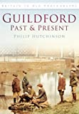 Guildford Past and Present (Britain in Old Photographs (History Press))