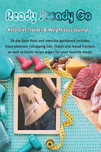 Ready Steady Go: Keto Diet Tracker & Weight Loss Journal: 28 day Keto food and exercise workbook includes meal planners |shopping lists | mood trackers and blank recipe pages