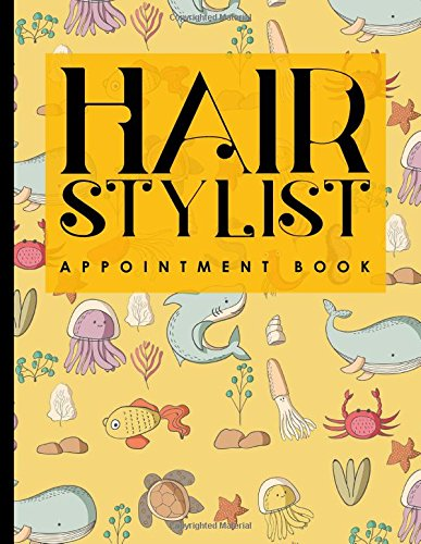 Hair Stylist Appointment Book: 7 Columns Appointment At A Glance, Appointment Reminder, Daily Appointment Notebook, Cute Sea Creature Cover (Volume 59) ebook