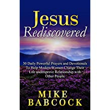 Jesus Rediscovered: 30 Daily Powerful Prayers and Devotionals To Help Modern Women Change Their Life and Improve Relationship with Other People