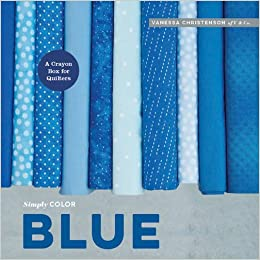 Simply Color: Blue: A Crayon Box for Quilters: Vanessa Christenson ...