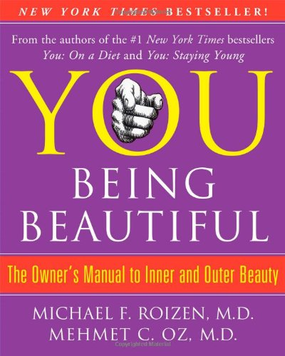 You: Being Beautiful  The Owner#039s Manual to Inner and Outer Beauty