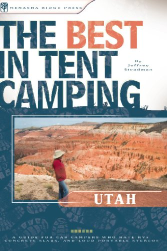 The Best in Tent Camping: Utah: A Guide for Car Campers Who Hate RVs, Concrete Slabs, and Loud Portable Stereos (Best Tent Camping)