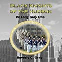 Long Gray Line: Black Knights of the Hudson Book IV Audiobook by Beverly C. Gray Narrated by Steven Roy Grimsley