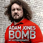 Bomb: My Autobiography | Adam Jones