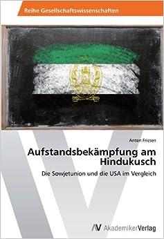 Aufstandsbekämpfung am Hindukusch: Die Sowjetunion und die USA im Vergleich (German Edition) [Paperback] [2012] (Author) Anton Friesen