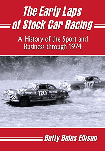 Car Racing History - The Early Laps of Stock Car Racing: A History of the Sport and Business through 1974