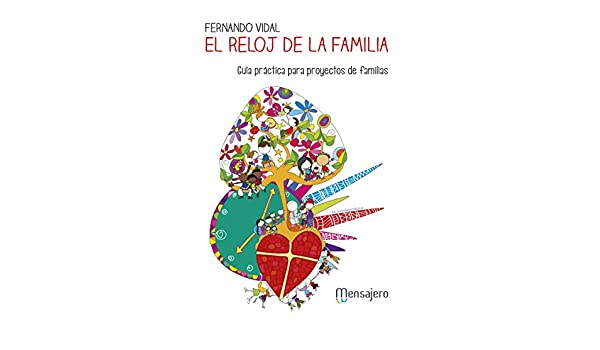 EL RELOJ DE LA FAMILIA. Guía práctica para proyectos de familia (Spanish Edition) - Kindle edition by FERNANDO VIDAL. Health, Fitness & Dieting Kindle ...