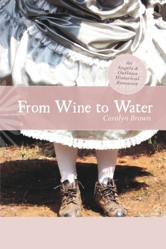 From Wine to Water (An Angels & Outlaws Historical Romance) (Water Wine To)