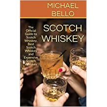 Scotch Whiskey: The Official Guide to Scotch Whiskey, Best Scotch Whiskey and Expensive Scotch W