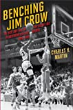 Benching Jim Crow: The Rise and Fall of the Color Line in Southern College Sports, 1890-1980 (Sport and Society)