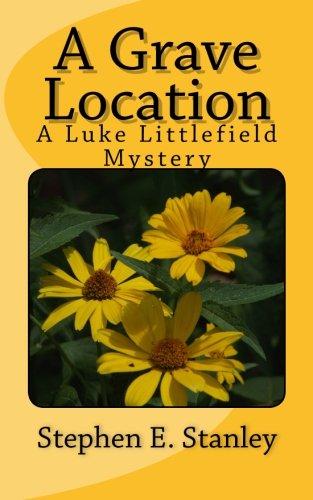 Download A Grave Location: A Luke Littlefield Mystery (Luke Littlefield Mysteries) (Volume 3) ebook
