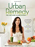 Urban Remedy: The 4-Day Home Cleanse Retreat to Detox, Treat Ailments, and Reset Your Health